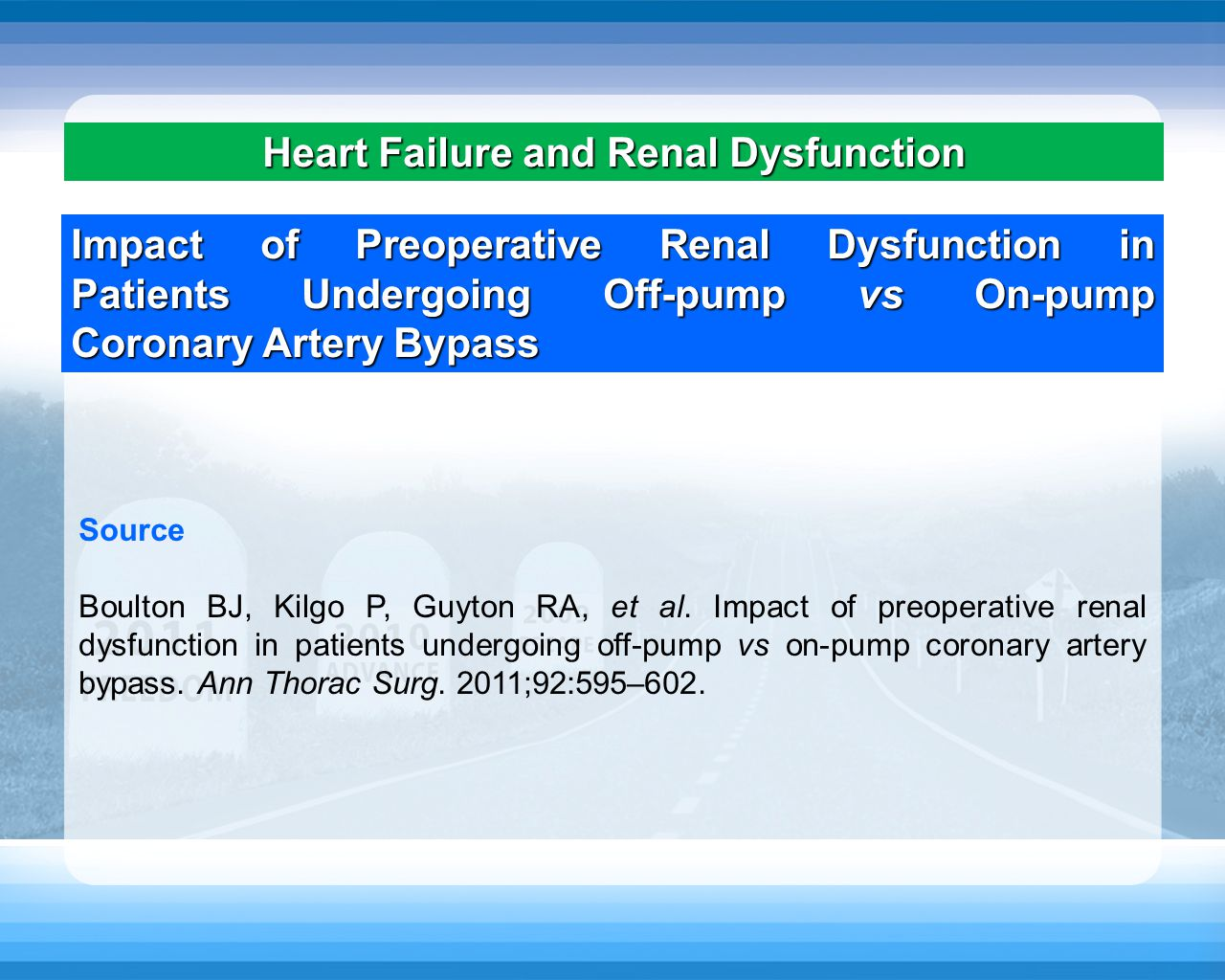 Heart Failure and Renal Dysfunction Impact of Preoperative Renal Dysfunction in Patients Undergoing Off-pump vs On-pump Coronary Artery Bypass Source Boulton BJ, Kilgo P, Guyton RA, et al.