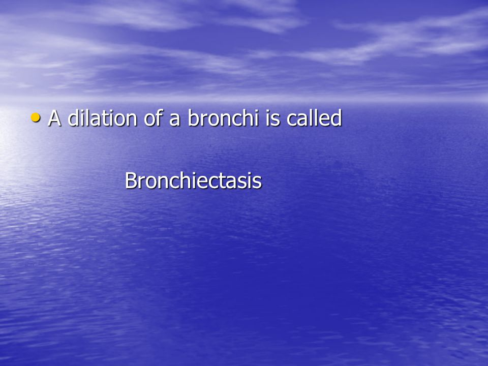 A dilation of a bronchi is called A dilation of a bronchi is called Bronchiectasis Bronchiectasis