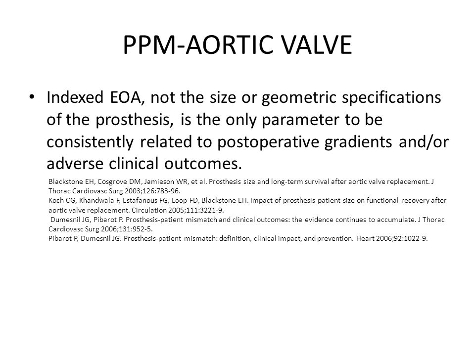 PPM-AORTIC VALVE Indexed EOA, not the size or geometric specifications of the prosthesis, is the only parameter to be consistently related to postoper
