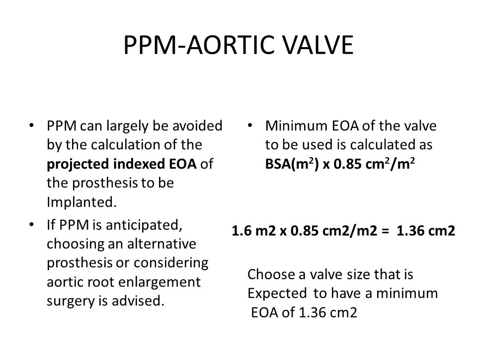 PPM-AORTIC VALVE PPM can largely be avoided by the calculation of the projected indexed EOA of the prosthesis to be Implanted. If PPM is anticipated,