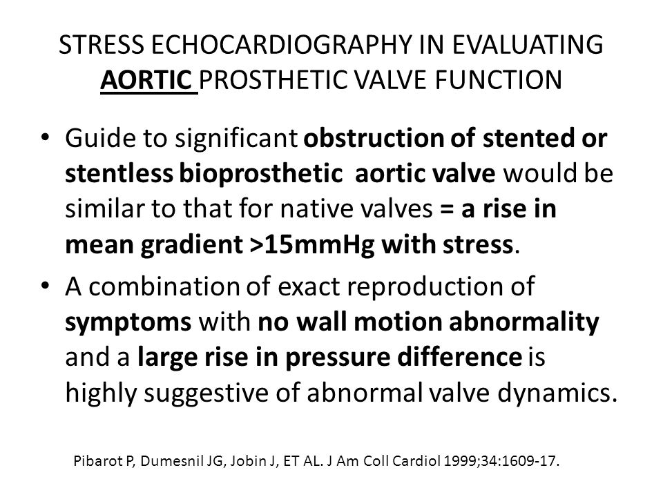 STRESS ECHOCARDIOGRAPHY IN EVALUATING AORTIC PROSTHETIC VALVE FUNCTION Guide to significant obstruction of stented or stentless bioprosthetic aortic v