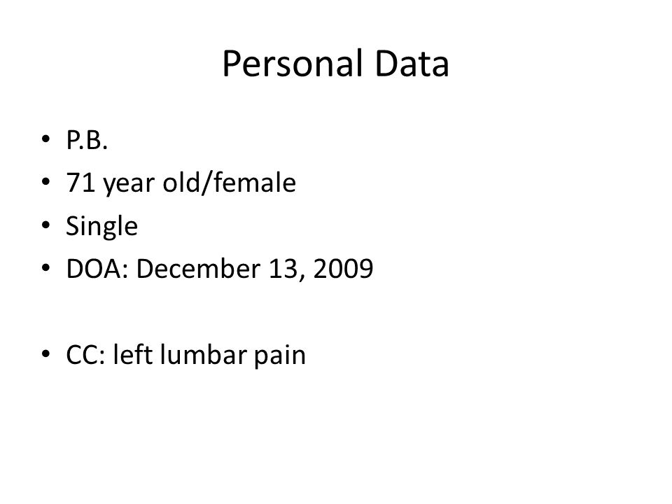 Personal Data P.B. 71 year old/female Single DOA: December 13, 2009 CC: left lumbar pain