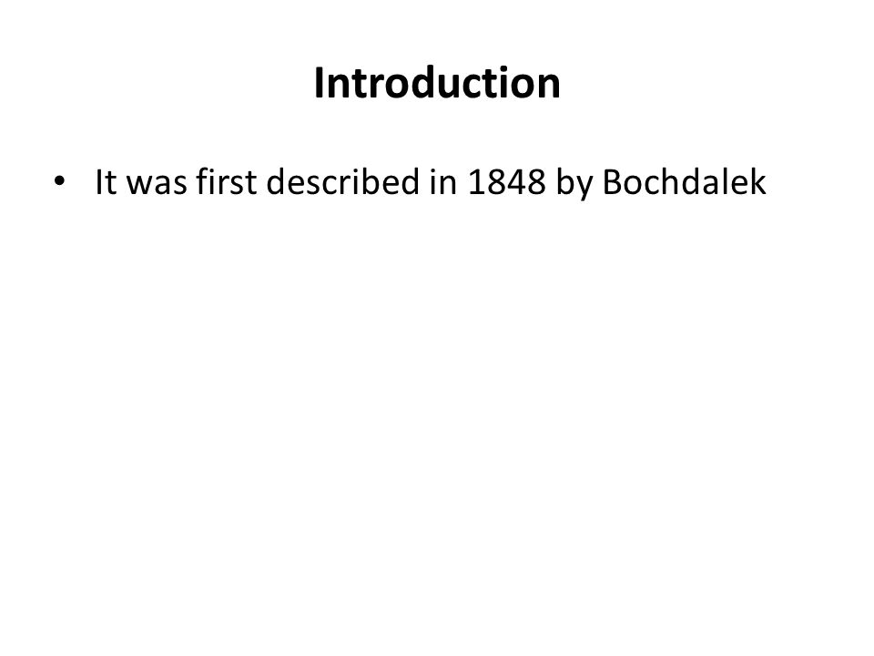 Introduction It was first described in 1848 by Bochdalek