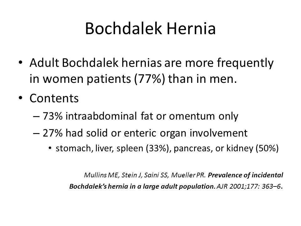 Bochdalek Hernia Adult Bochdalek hernias are more frequently in women patients (77%) than in men.