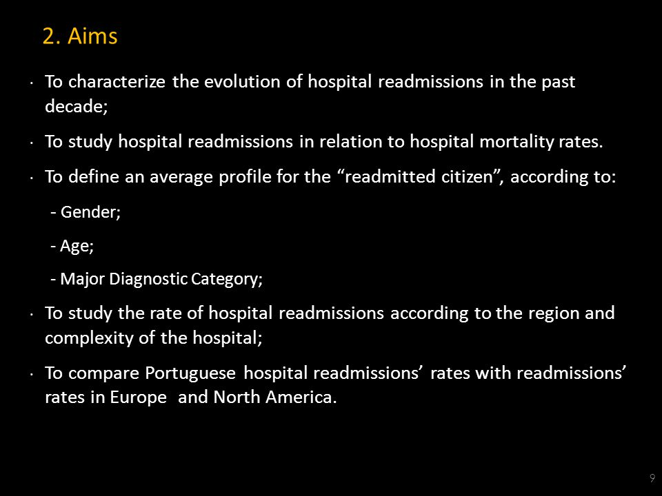 2. Aims 9 ∙ To characterize the evolution of hospital readmissions in the past decade; ∙ To study hospital readmissions in relation to hospital mortal