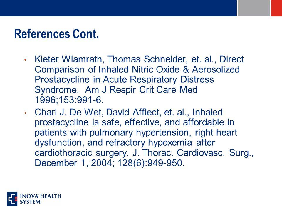 References Cont. Kieter Wlamrath, Thomas Schneider, et. al., Direct Comparison of Inhaled Nitric Oxide & Aerosolized Prostacycline in Acute Respirator