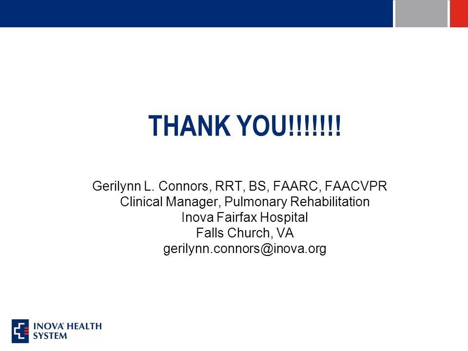 THANK YOU!!!!!!! Gerilynn L. Connors, RRT, BS, FAARC, FAACVPR Clinical Manager, Pulmonary Rehabilitation Inova Fairfax Hospital Falls Church, VA geril