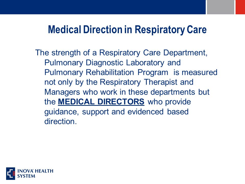 Medical Direction in Respiratory Care The strength of a Respiratory Care Department, Pulmonary Diagnostic Laboratory and Pulmonary Rehabilitation Program is measured not only by the Respiratory Therapist and Managers who work in these departments but the MEDICAL DIRECTORS who provide guidance, support and evidenced based direction.