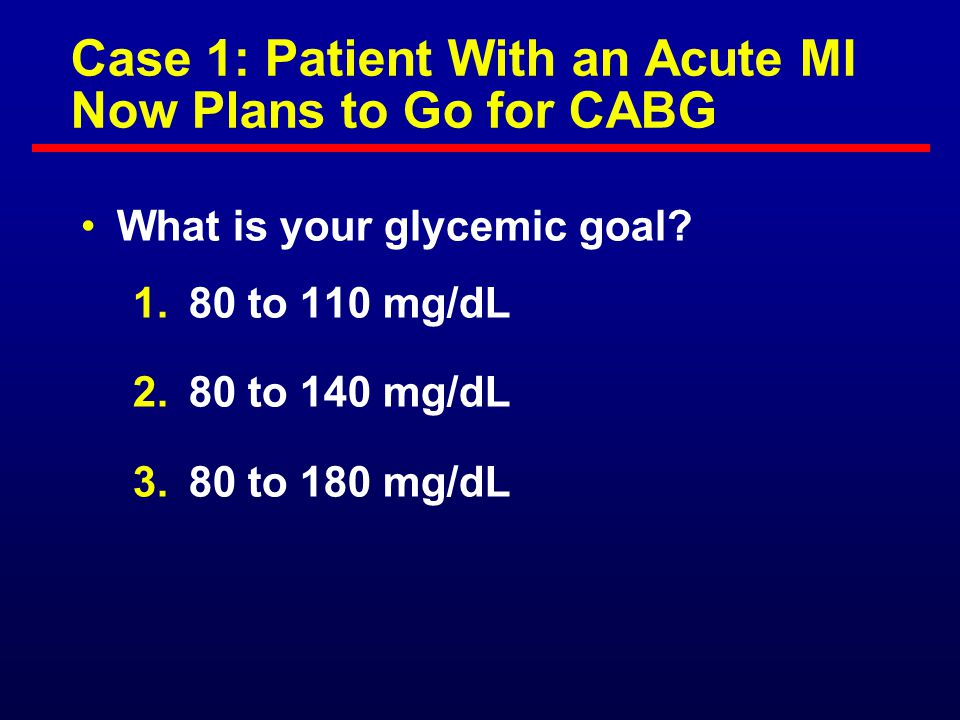 Case 1: Patient With an Acute MI For acute MI with elevated glucose, you can either give: 1. IV insulin variable drip or 2. GIK in type 2's who are ea