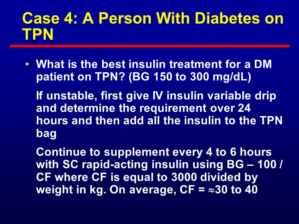 Case 3: A Person With Diabetes on Tube Feedings (cont'd) What is the best insulin treatment for a DM patient on tube feedings.