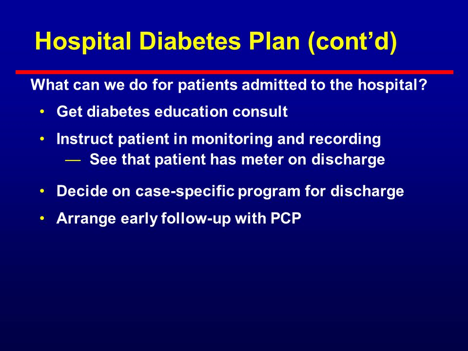 Hospital Diabetes Plan (cont'd) Daily total: Pre-admission or weight (kg) x 0.5 U —50% as glargine (basal) —50% as total rapid-acting insulin (bolus)