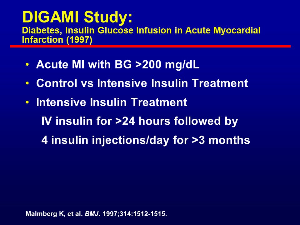 Glycemic Threshold in Acute MI and Intervention (PTCA) DIGAMI supports BG <180 mg/dL Minimal other data: —PTCA reflow better with BG 159 than 209 mg/dL Malmberg K.