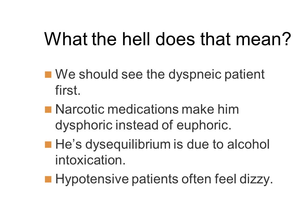 What the hell does that mean.We should see the dyspneic patient first.