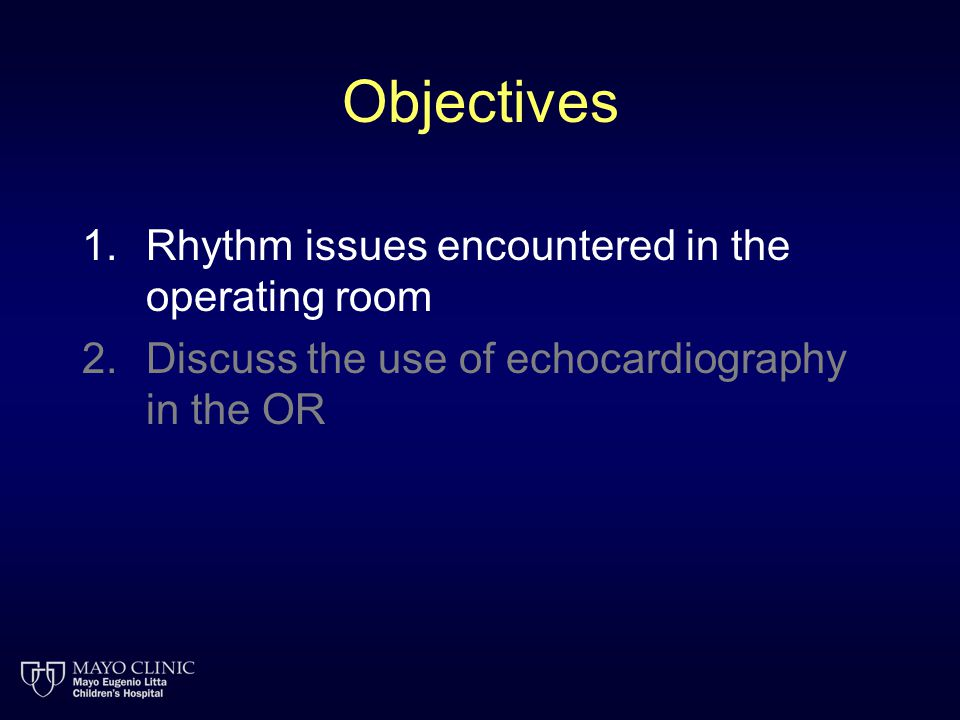 Objectives 1.Rhythm issues encountered in the operating room 2.Discuss the use of echocardiography in the OR