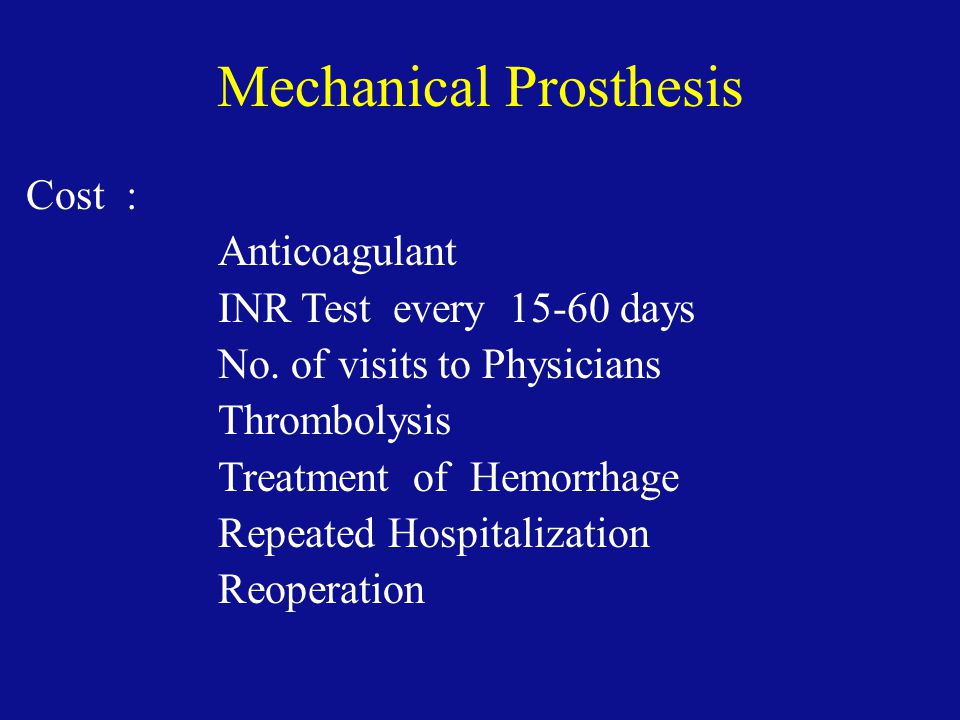 Mechanical Prosthesis Cost : Anticoagulant INR Test every 15-60 days No.