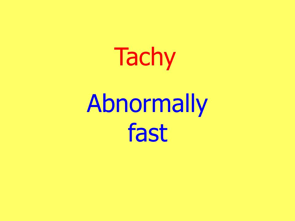 Tachy Abnormally fast