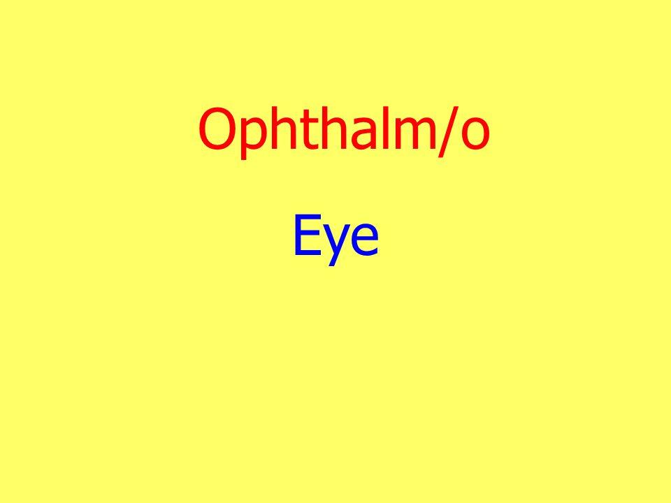 Ophthalm/o Eye