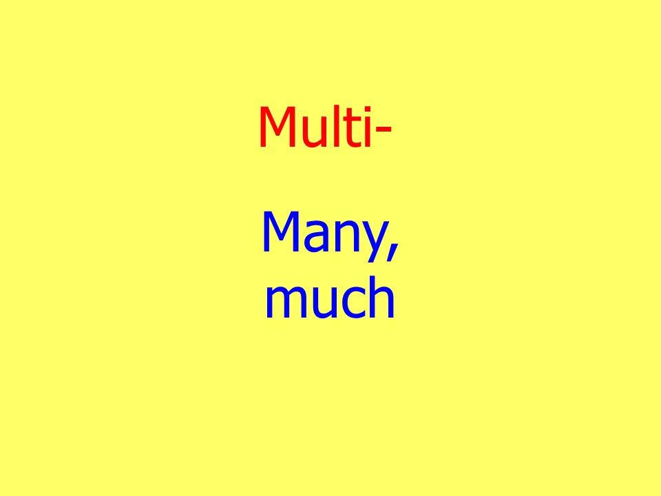 Multi- Many, much