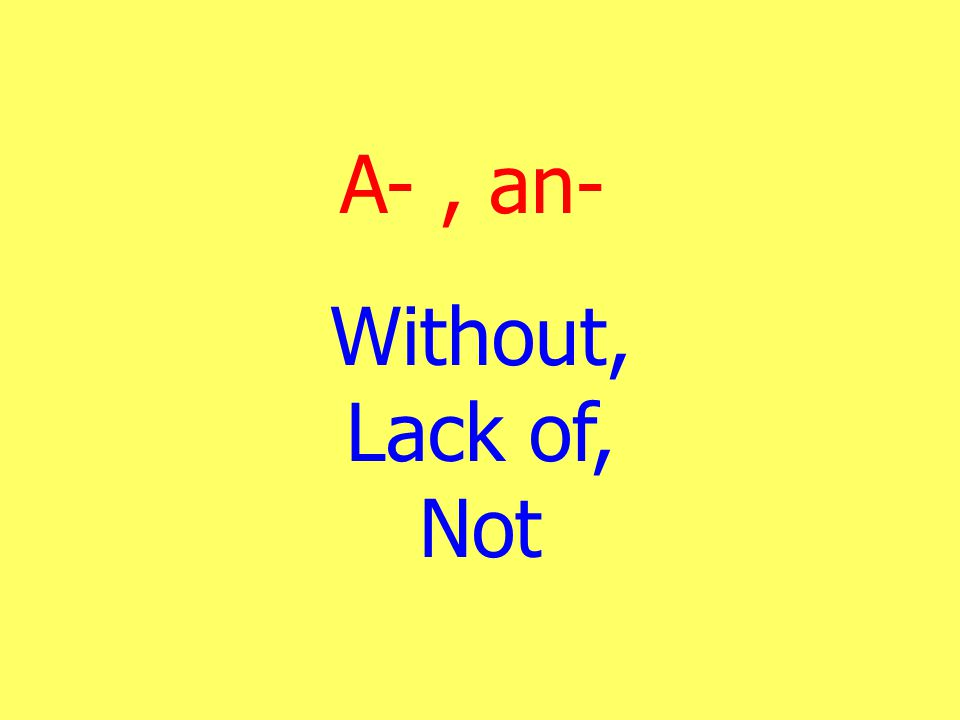 A-, an- Without, Lack of, Not