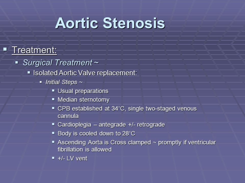 Aortic Stenosis  Treatment:  Surgical Treatment ~  Isolated Aortic Valve replacement:  Initial Steps ~  Usual preparations  Median sternotomy 
