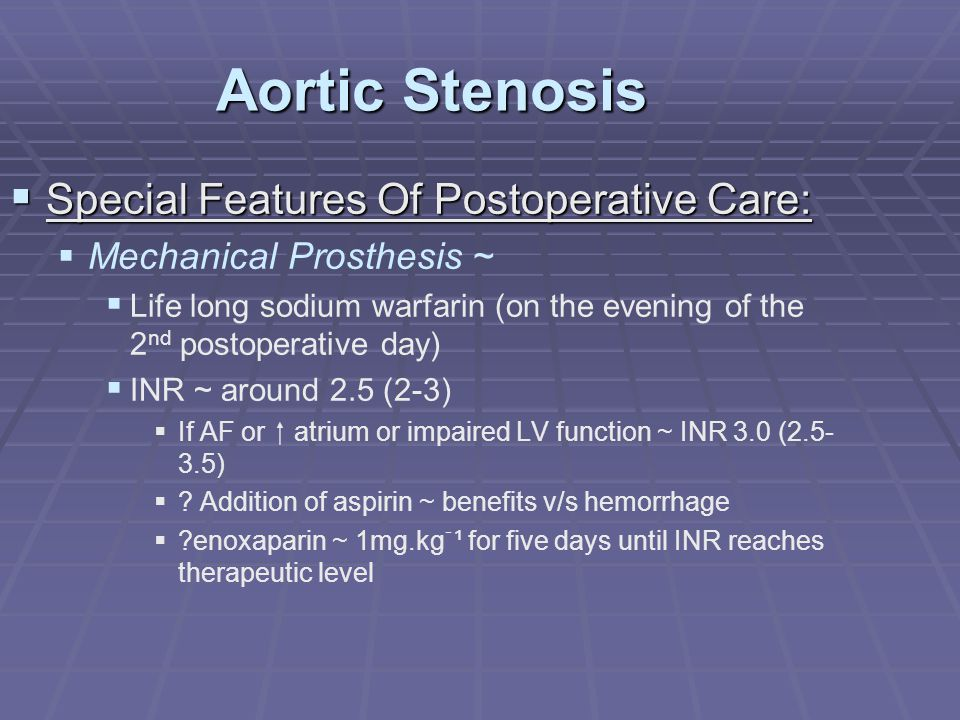 Aortic Stenosis  Special Features Of Postoperative Care:   Mechanical Prosthesis ~   Life long sodium warfarin (on the evening of the 2 nd postop