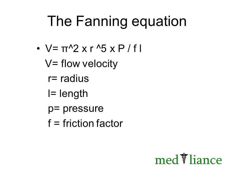 The Fanning equation V= π^2 x r ^5 x P / f l V= flow velocity r= radius l= length p= pressure f = friction factor