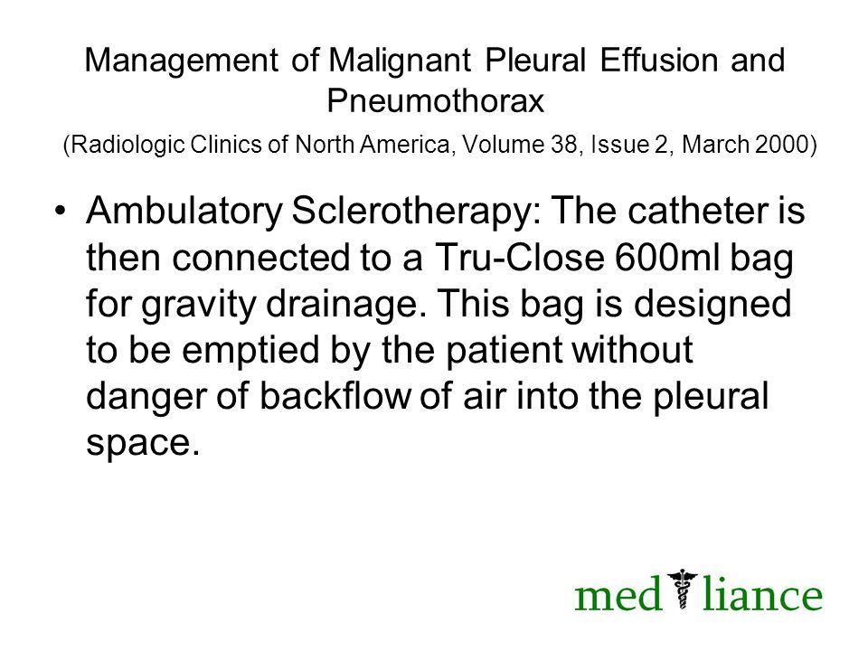 Management of Malignant Pleural Effusion and Pneumothorax (Radiologic Clinics of North America, Volume 38, Issue 2, March 2000) Ambulatory Sclerotherapy: The catheter is then connected to a Tru-Close 600ml bag for gravity drainage.