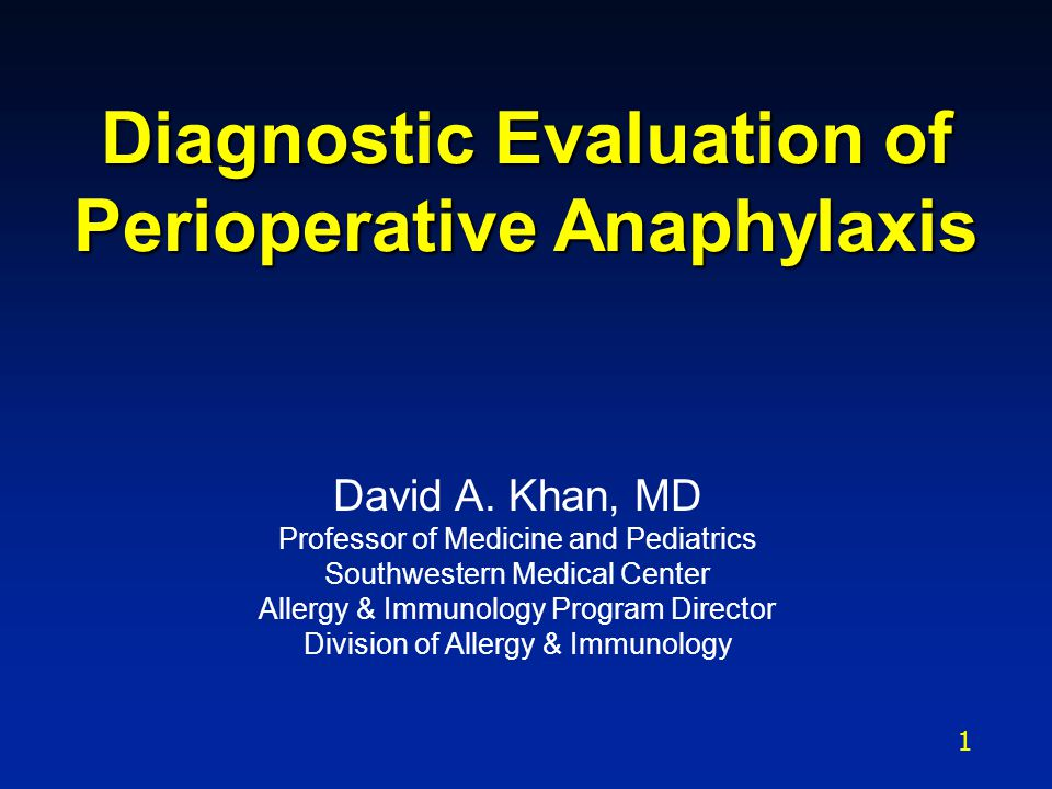 Diagnostic Evaluation of Perioperative Anaphylaxis David A. Khan, MD Professor of Medicine and Pediatrics Southwestern Medical Center Allergy & Immuno