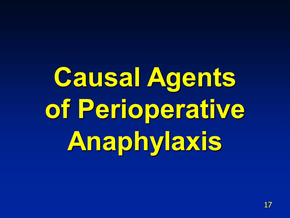 Causal Agents of Perioperative Anaphylaxis 17