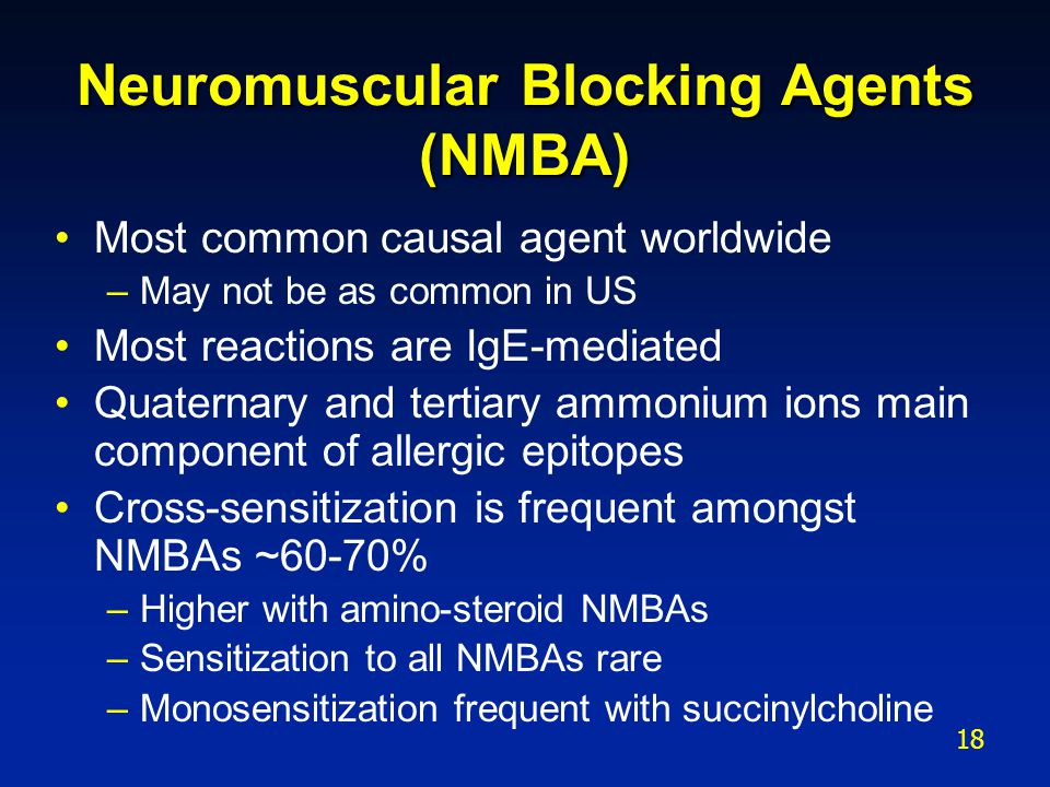 Neuromuscular Blocking Agents (NMBA) Most common causal agent worldwide –May not be as common in US Most reactions are IgE-mediated Quaternary and ter