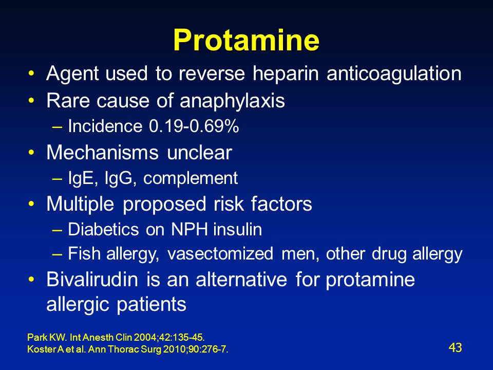 Protamine Agent used to reverse heparin anticoagulation Rare cause of anaphylaxis –Incidence 0.19-0.69% Mechanisms unclear –IgE, IgG, complement Multi