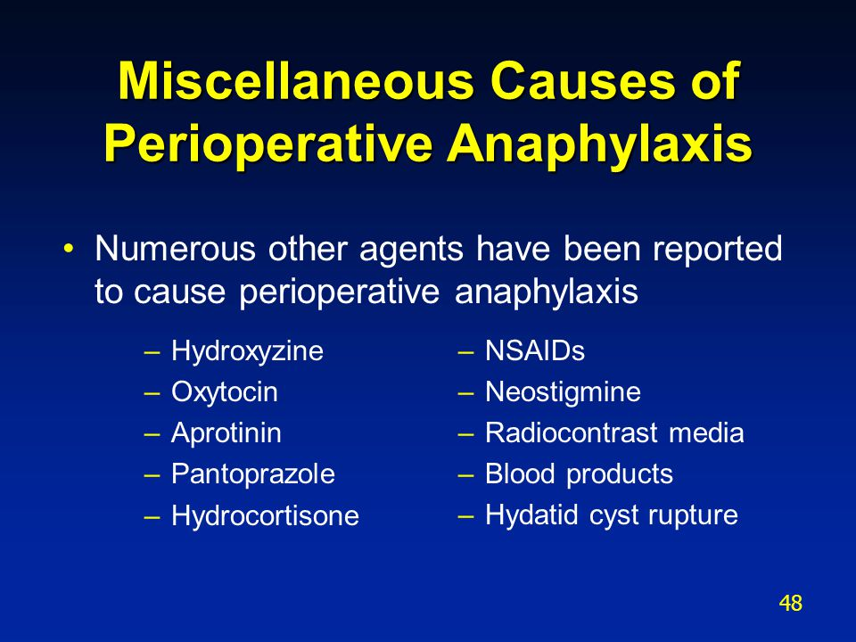 Miscellaneous Causes of Perioperative Anaphylaxis Numerous other agents have been reported to cause perioperative anaphylaxis –Hydroxyzine –Oxytocin –