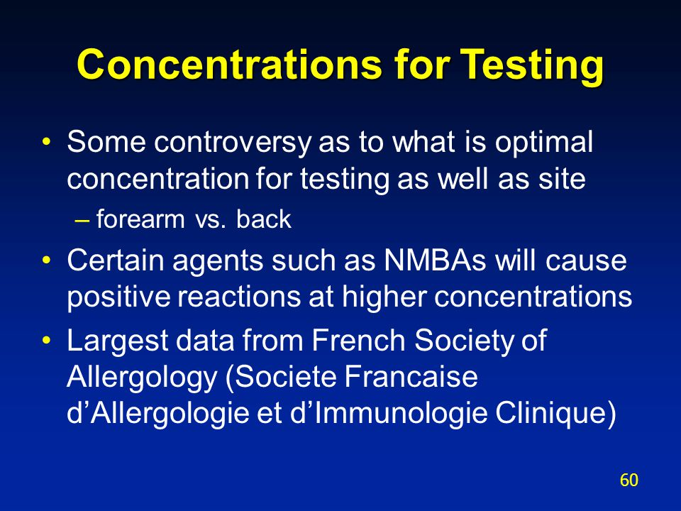 Concentrations for Testing Some controversy as to what is optimal concentration for testing as well as site –forearm vs. back Certain agents such as N
