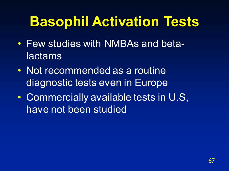 Basophil Activation Tests Few studies with NMBAs and beta- lactams Not recommended as a routine diagnostic tests even in Europe Commercially available