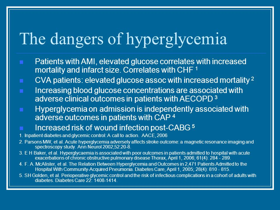 The dangers of hyperglycemia Patients with AMI, elevated glucose correlates with increased mortality and infarct size.
