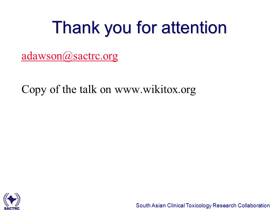 South Asian Clinical Toxicology Research Collaboration Thank you for attention adawson@sactrc.org Copy of the talk on www.wikitox.org