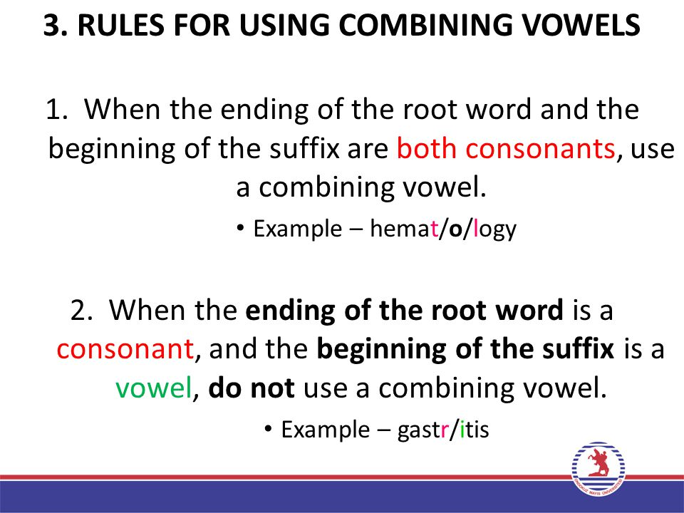 2. Combining vowels and forms Correct pronunciation of medical words is important. In order to make the pronunciation of word roots easier, sometimes