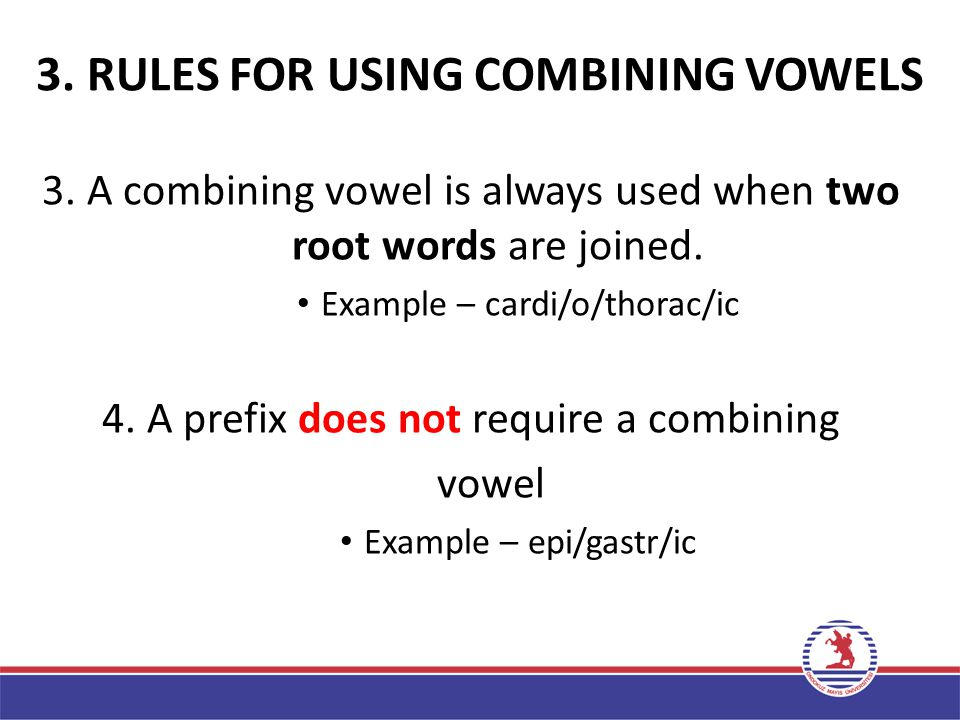 3. RULES FOR USING COMBINING VOWELS 1.When the ending of the root word and the beginning of the suffix are both consonants, use a combining vowel. Exa