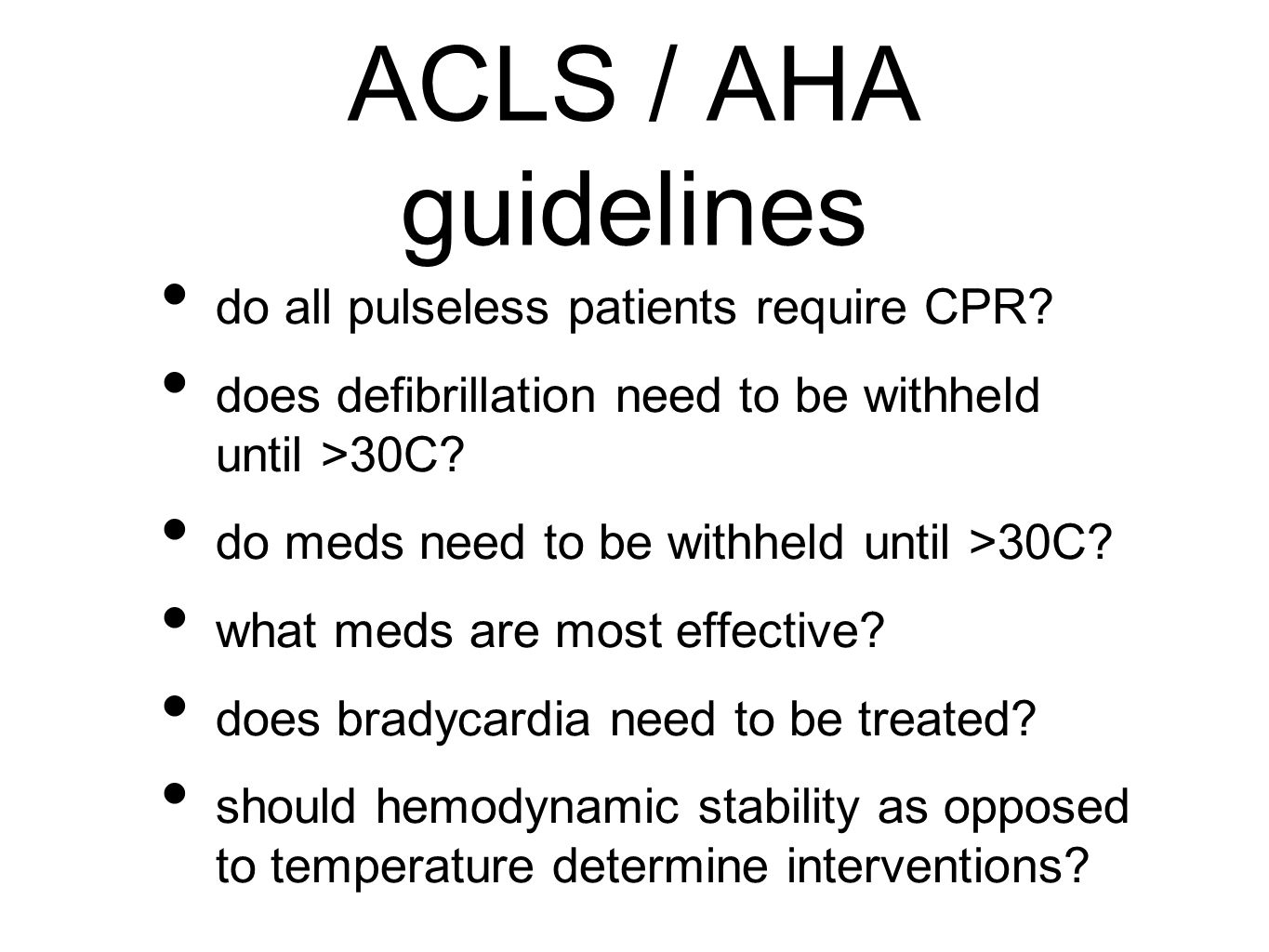 ACLS / AHA guidelines do all pulseless patients require CPR? does defibrillation need to be withheld until >30C? do meds need to be withheld until >30