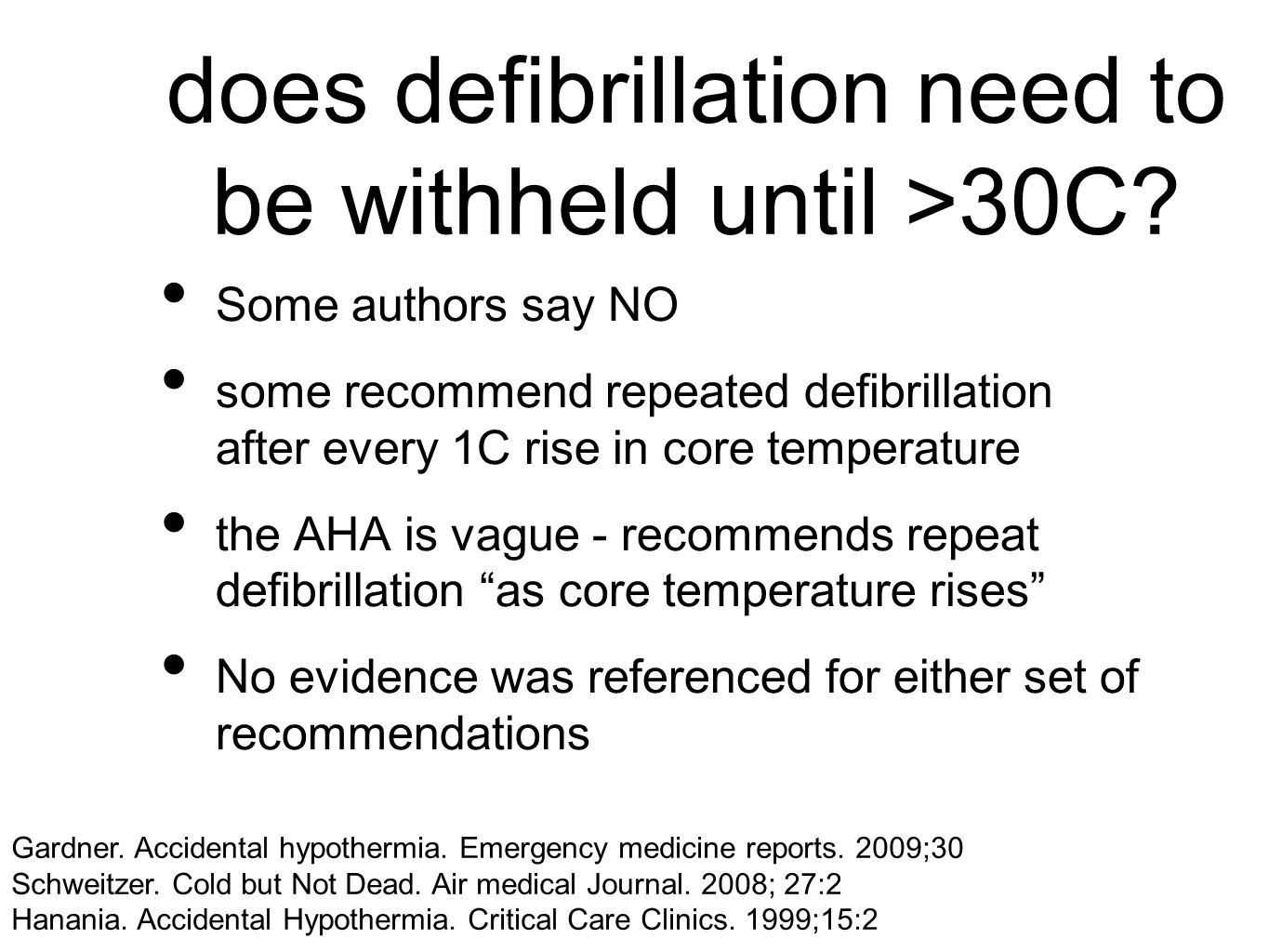 does defibrillation need to be withheld until >30C? Some authors say NO some recommend repeated defibrillation after every 1C rise in core temperature