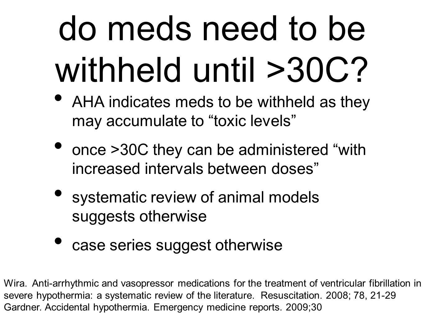 "do meds need to be withheld until >30C? AHA indicates meds to be withheld as they may accumulate to ""toxic levels"" once >30C they can be administered"