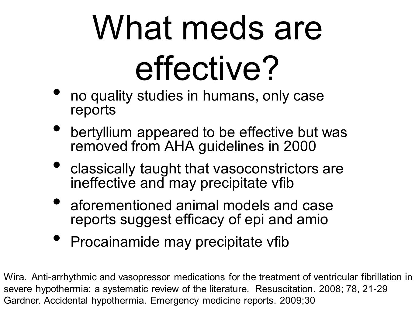 What meds are effective? no quality studies in humans, only case reports bertyllium appeared to be effective but was removed from AHA guidelines in 20