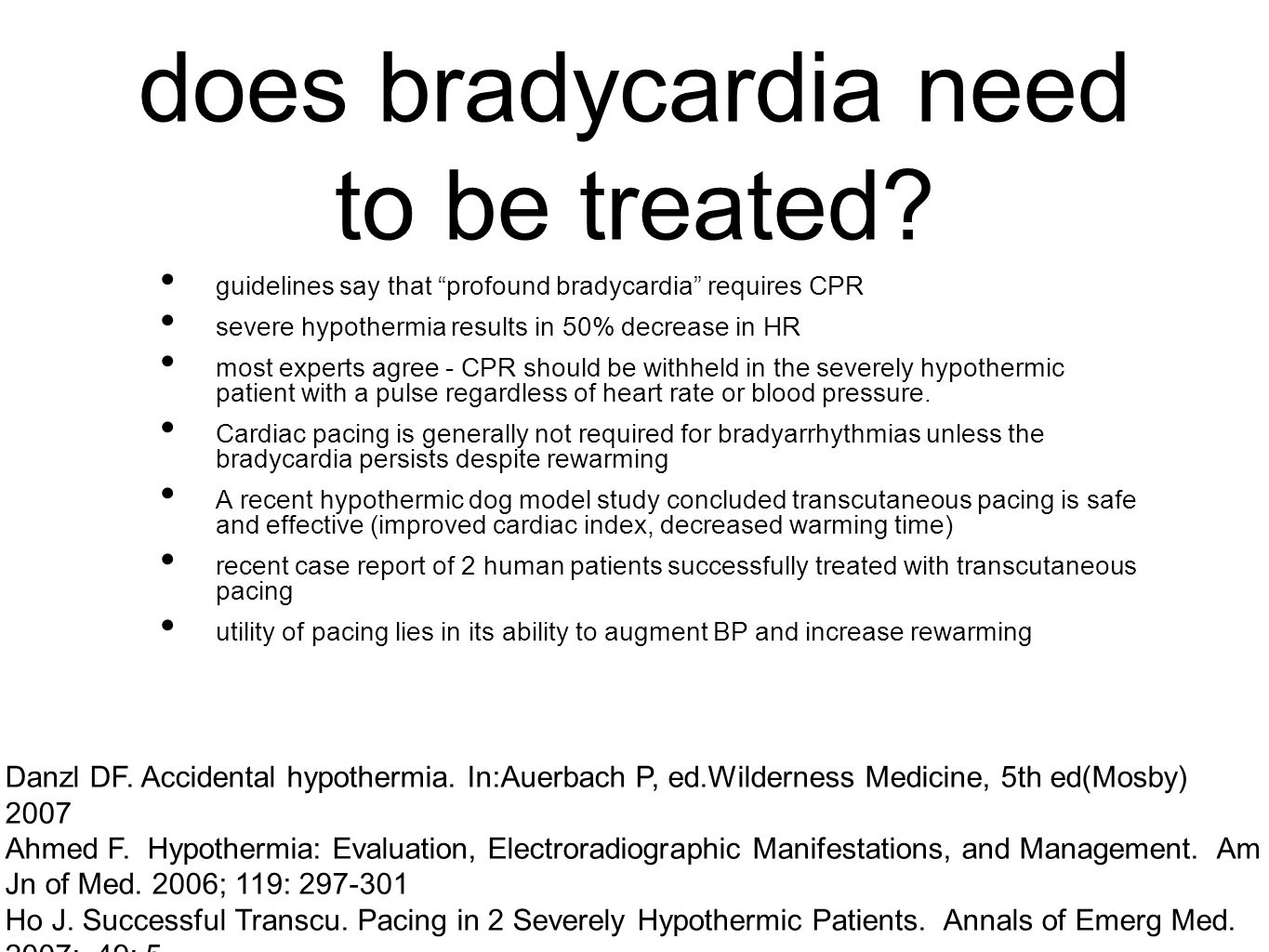 "does bradycardia need to be treated? guidelines say that ""profound bradycardia"" requires CPR severe hypothermia results in 50% decrease in HR most exp"