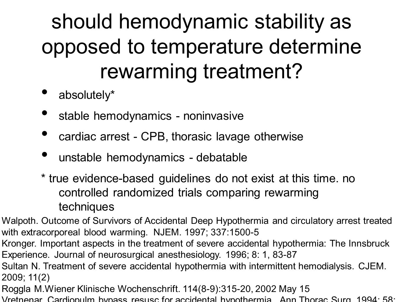 should hemodynamic stability as opposed to temperature determine rewarming treatment? absolutely* stable hemodynamics - noninvasive cardiac arrest - C