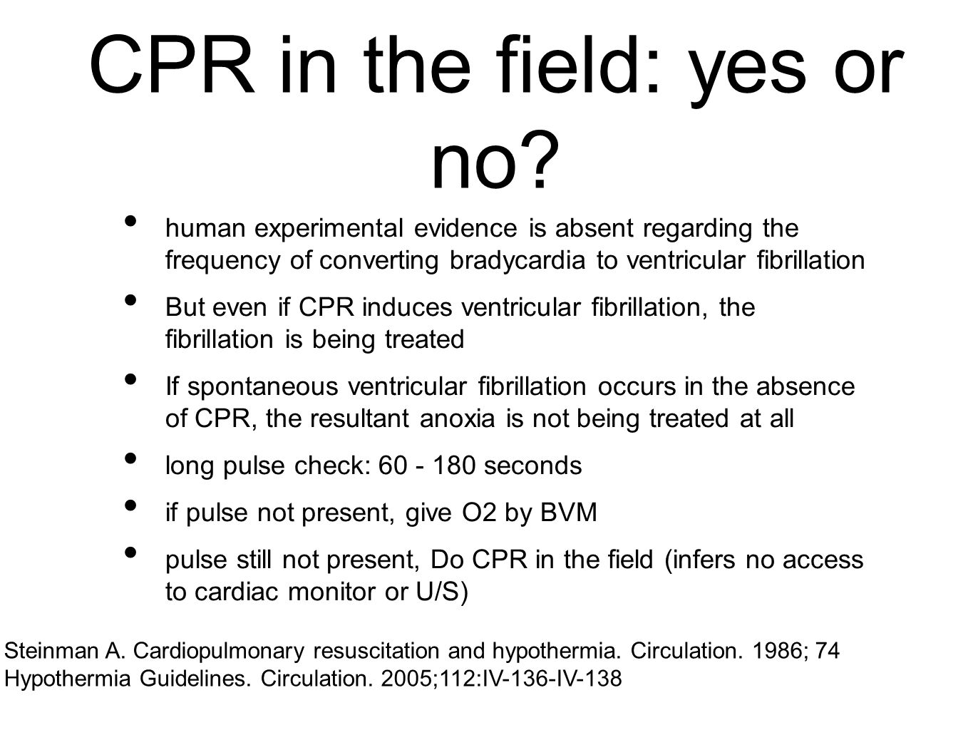 CPR in the field: yes or no? human experimental evidence is absent regarding the frequency of converting bradycardia to ventricular fibrillation But e