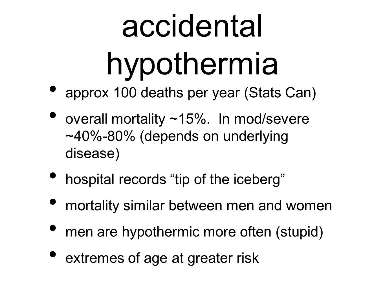 accidental hypothermia majority of AH patients were drunk, using sedatives, outdoor exposure, and male Danzl D, Pozos R, Auerbach P, et al.