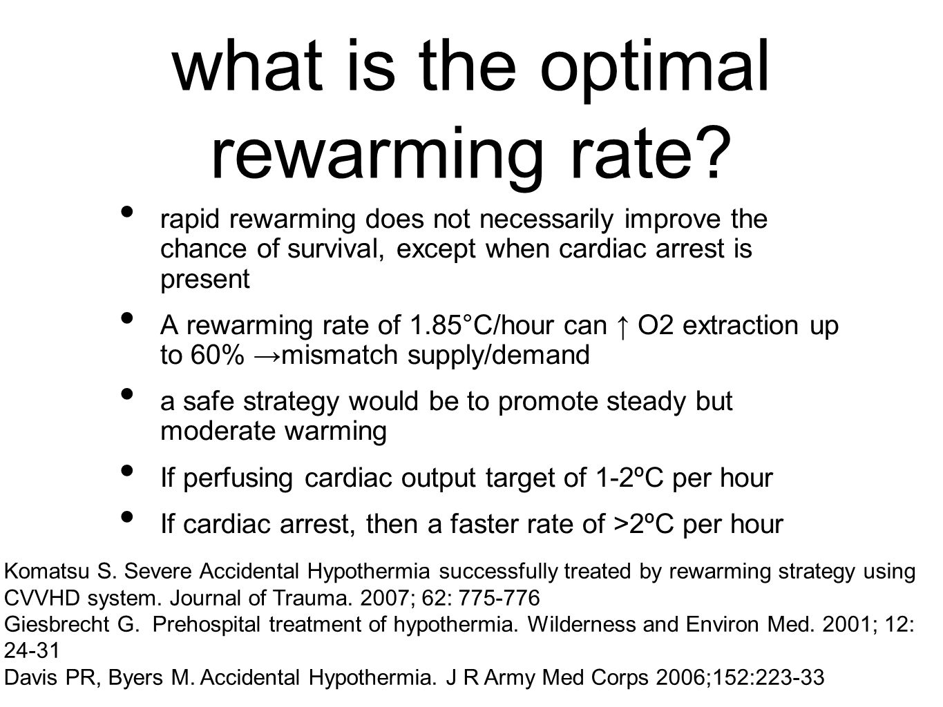 what is the optimal rewarming rate? rapid rewarming does not necessarily improve the chance of survival, except when cardiac arrest is present A rewar