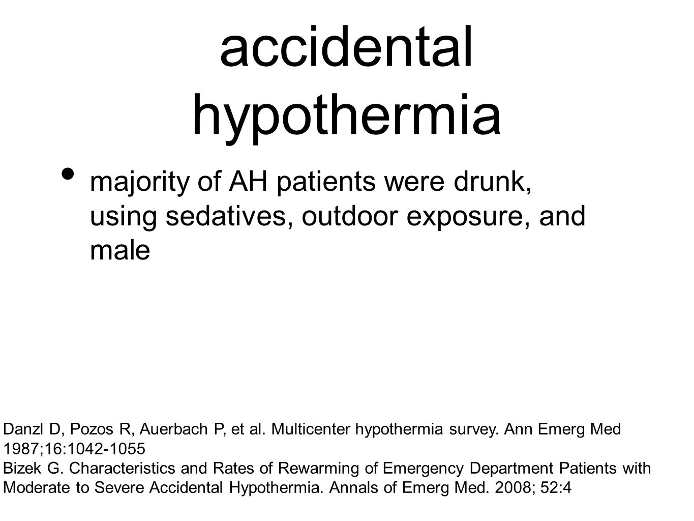 accidental hypothermia majority of AH patients were drunk, using sedatives, outdoor exposure, and male Danzl D, Pozos R, Auerbach P, et al. Multicente