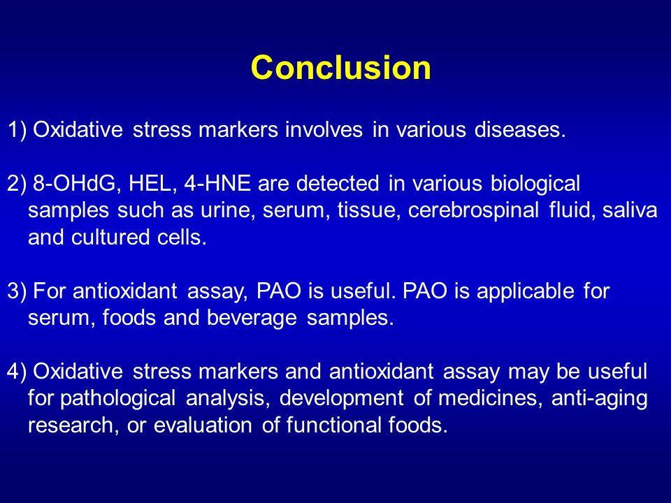 Conclusion 1) Oxidative stress markers involves in various diseases. 2) 8-OHdG, HEL, 4-HNE are detected in various biological samples such as urine, s