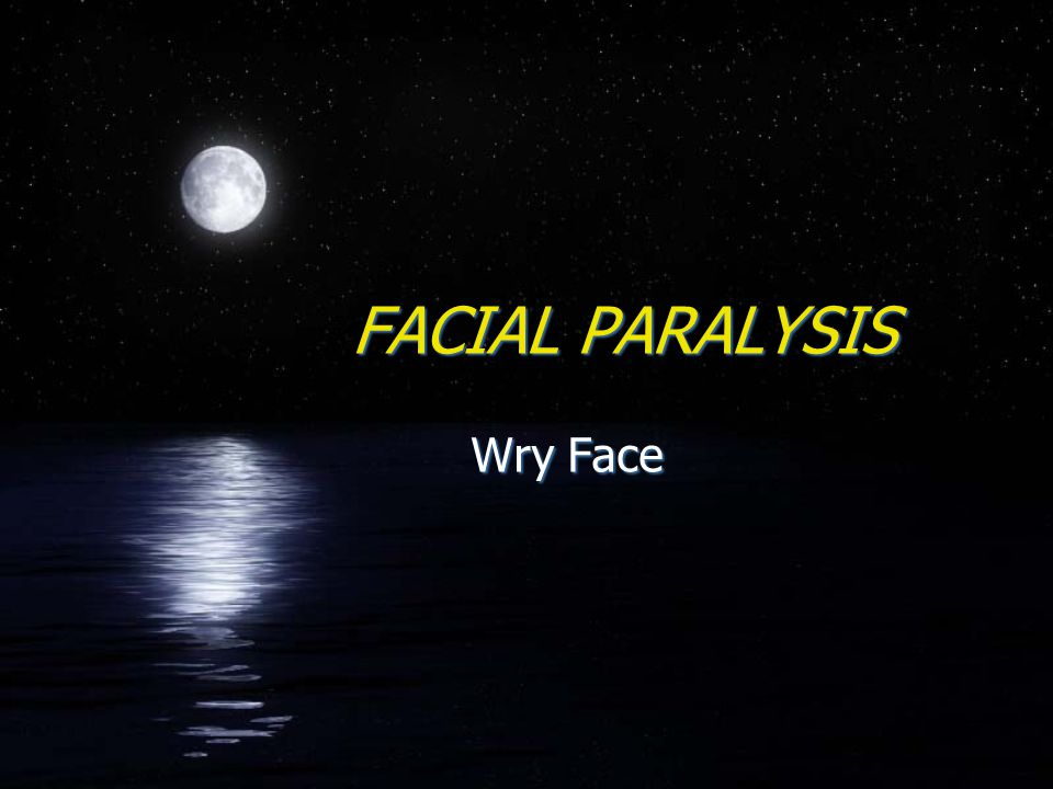 FACIAL PARALYSIS Wry Face